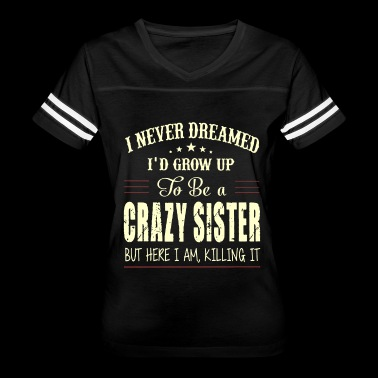 I NEVER DREAMED I D GROW UP TO BE A CRAZY SISTER B - Women's Vintage Sport T-Shirt