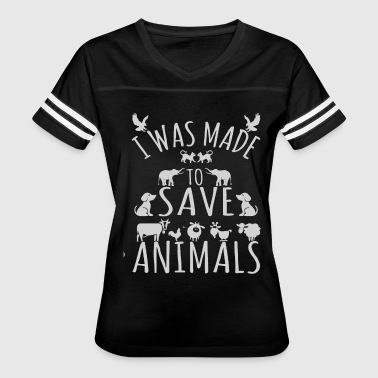 I was made to save animals shirt - Women's Vintage Sport T-Shirt