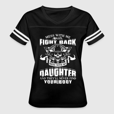 Mess with me i will fight back mess with my daught - Women's Vintage Sport T-Shirt