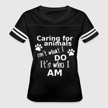 Caring for animals isn't what i do it's who i am - Women's Vintage Sport T-Shirt