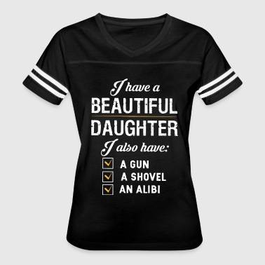 i have beautiful daughter i also have a gun a shov - Women's Vintage Sport T-Shirt