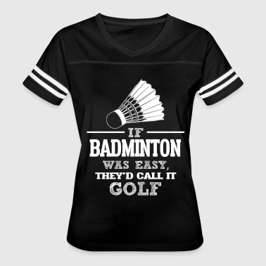 If Badminton Was Easy, They'd Call It Golf - Women's Vintage Sport T-Shirt