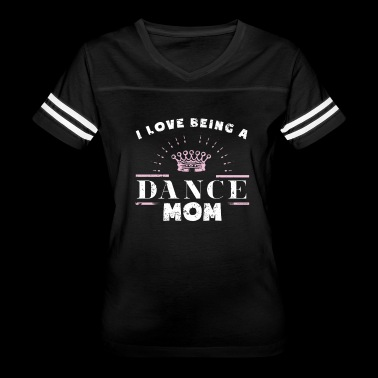 I Love Being A Dance Mom - Women's Vintage Sport T-Shirt
