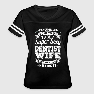 I'D Grow Up To Be A Super Sexy Dentist Wife - Women's Vintage Sport T-Shirt