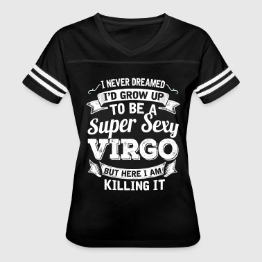 I'D Grow Up To Be A Super Sexy Virgo - Women's Vintage Sport T-Shirt