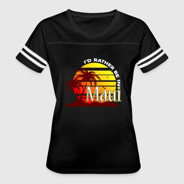 I'D RATHER BE IN MAUI HAWAII SHIRT - Women's Vintage Sport T-Shirt