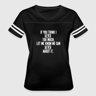 If You Think I Talk Too Much Let Me Know We Can - Women's Vintage Sport T-Shirt