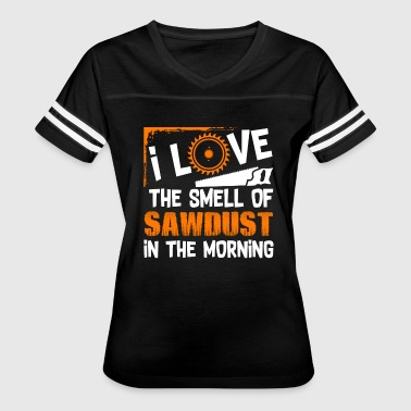 CARPENTER SHIRT I LOVE THE SMELL OF SAWDUST SHIRT - Women's Vintage Sport T-Shirt