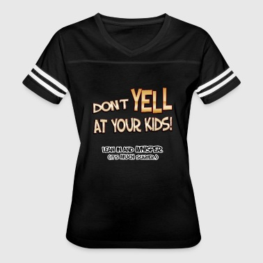 Don't Yell At Your Kids! - Women's Vintage Sport T-Shirt