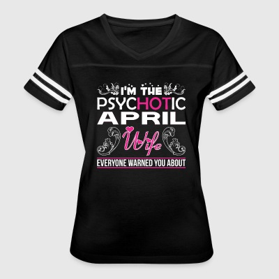 Im Psychotic April Wife Everyone Warned You About - Women's Vintage Sport T-Shirt