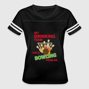 my drinking-team-has-a-bowling-problem - Women's Vintage Sport T-Shirt
