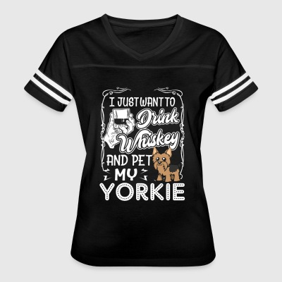Yorkie Shirt - Drink Whiskey and Pet My Yorkie Tee - Women's Vintage Sport T-Shirt