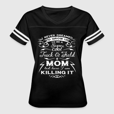Be A Cool Track And Field Mom T Shirt - Women's Vintage Sport T-Shirt