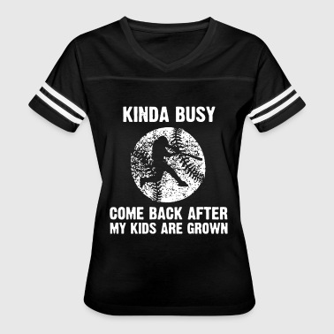 Kinda busy come back after my kids are grown - Women's Vintage Sport T-Shirt