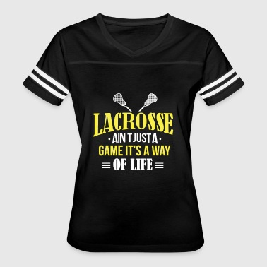 Lacrosse Aint Just A Game It's A Way Of Life - Women's Vintage Sport T-Shirt