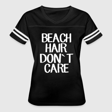 Beach Hair Dont Care Mermaid Life Style - Women's Vintage Sport T-Shirt