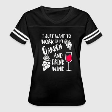 I Just Want To Work In My Garden And Drink Wine - Women's Vintage Sport T-Shirt