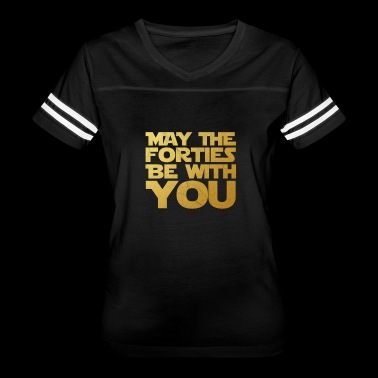 May the Forties Be With You 40th Birthday Gift - Women's Vintage Sport T-Shirt