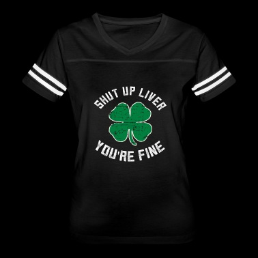 Shut Up Liver St Pattys Day - Women's Vintage Sport T-Shirt