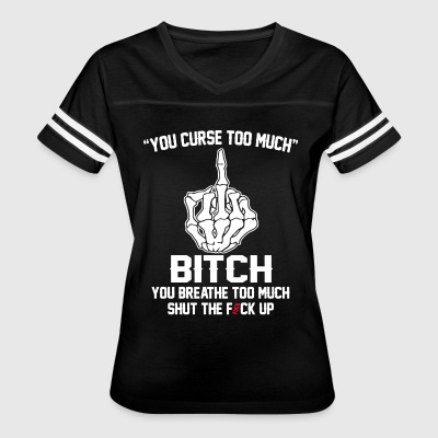 You curse too much bitch you breathe too much shut - Women's Vintage Sport T-Shirt