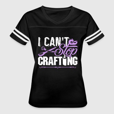 Crafting Shirt - I Can't Stop Crafting Tee Shirt - Women's Vintage Sport T-Shirt