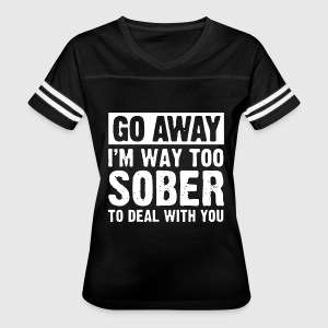 go away i m way too sober to deal with you - Women's Vintage Sport T-Shirt