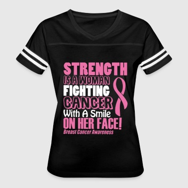 Strength is a woman fighting cancer with a smile o - Women's Vintage Sport T-Shirt