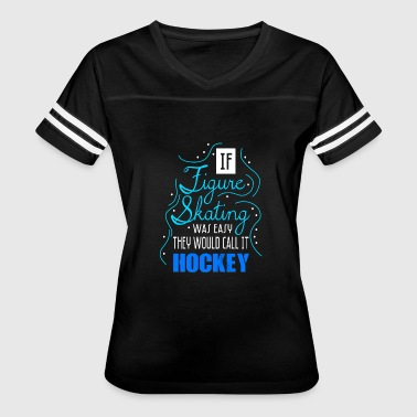 if figure skating was easy they would call it hock - Women's Vintage Sport T-Shirt