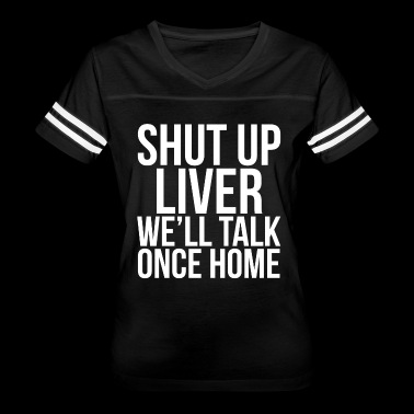 Shut Up Liver Funny Drinking T-shirt - Women's Vintage Sport T-Shirt