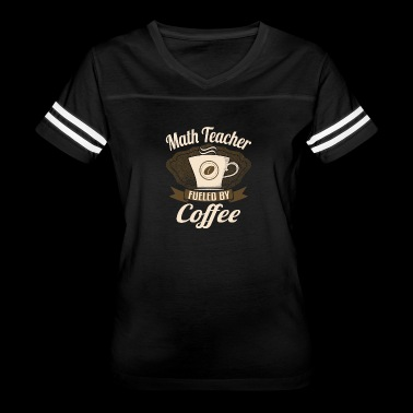 Math Teacher Fueled By Coffee - Women's Vintage Sport T-Shirt