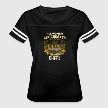 All Women Are Created Equal Some Become Chefs - Women's Vintage Sport T-Shirt