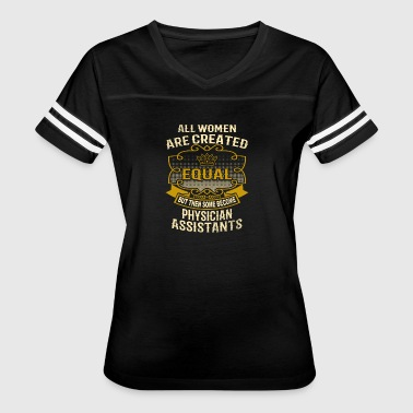 Women Created Equal Become Physician Assistants - Women's Vintage Sport T-Shirt