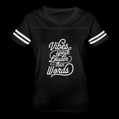 Vibes Speak Louder Than Words - Women's Vintage Sport T-Shirt