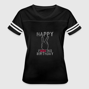 Happy Fucking Birthday - Women's Vintage Sport T-Shirt