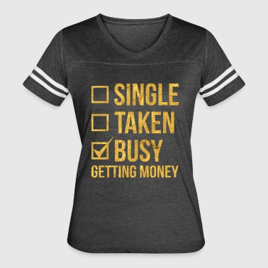 SINGLE TAKEN BUSY GETTING MONEY - Women's Vintage Sport T-Shirt