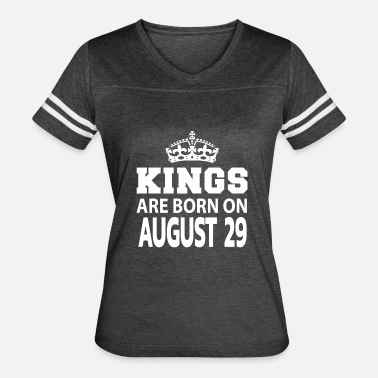 August 29 Kings are born on August 29 - Women's Vintage Sport T-Shirt