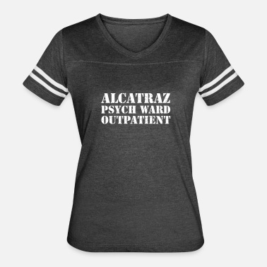 Psych Ward Alcatraz Psych Ward Outpatient T-Shirt Funny - Women's Vintage Sport T-Shirt