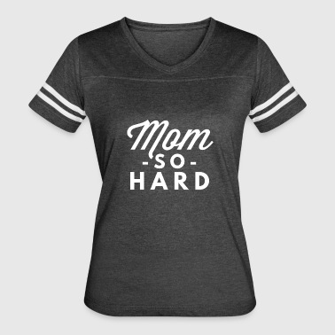 Mom so hard - Women's Vintage Sport T-Shirt