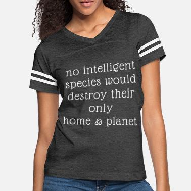 Protection Of The Environment No intelligent species would destroy home planet - Women's Vintage Sport T-Shirt