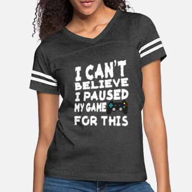 Pause I Can't Believe I Paused My Game for This - Women's Vintage Sport T-Shirt