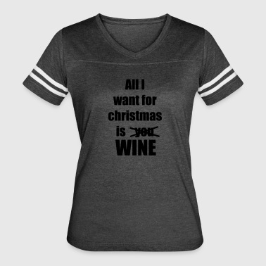 All I want for christmas is you wine - Women's Vintage Sport T-Shirt