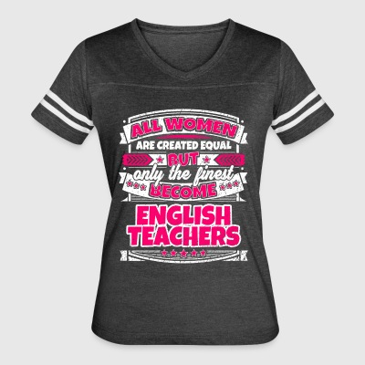 Women Are Equal Finest Become English Teachers - Women's Vintage Sport T-Shirt