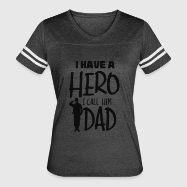 I have a hero. I call him Dad - Women's Vintage Sport T-Shirt