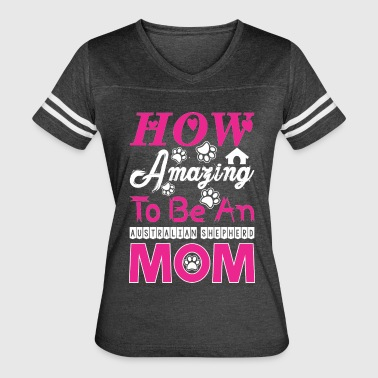 How Amazing To Be An Australian Shepherd Mom - Women's Vintage Sport T-Shirt