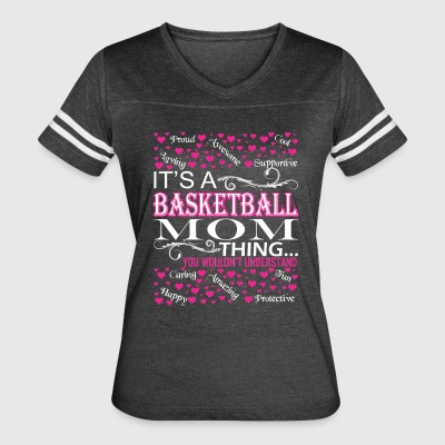 Its A Basketball Mom Things You Wouldnt Understand - Women's Vintage Sport T-Shirt