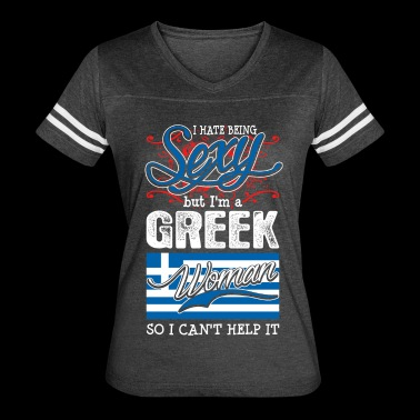 I Hate Being Sexy But Im A Greek Woman - Women's Vintage Sport T-Shirt