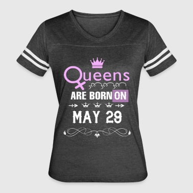 Queens are born on May 29 - Women's Vintage Sport T-Shirt