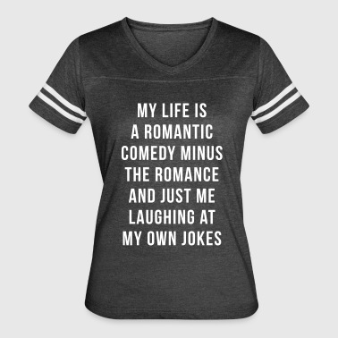 Romantic Comedy Funny Quote - Women's Vintage Sport T-Shirt