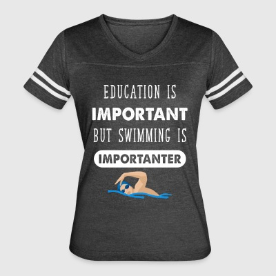 Education is important but swimming is importanter - Women's Vintage Sport T-Shirt