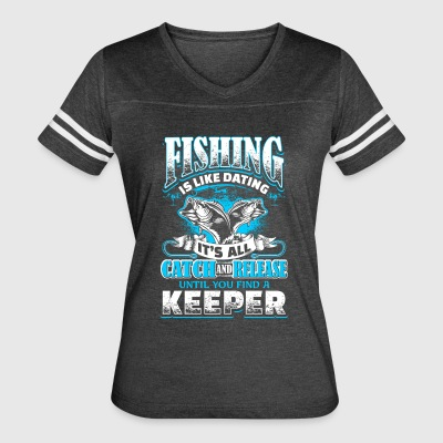 Fishing is Like Dating - Women's Vintage Sport T-Shirt